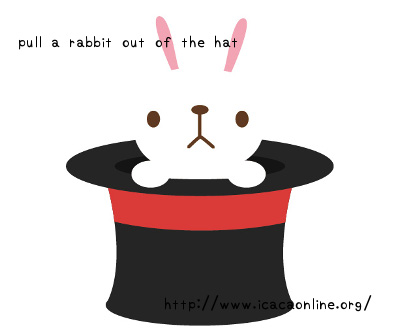 pull a rabbit out of the hat